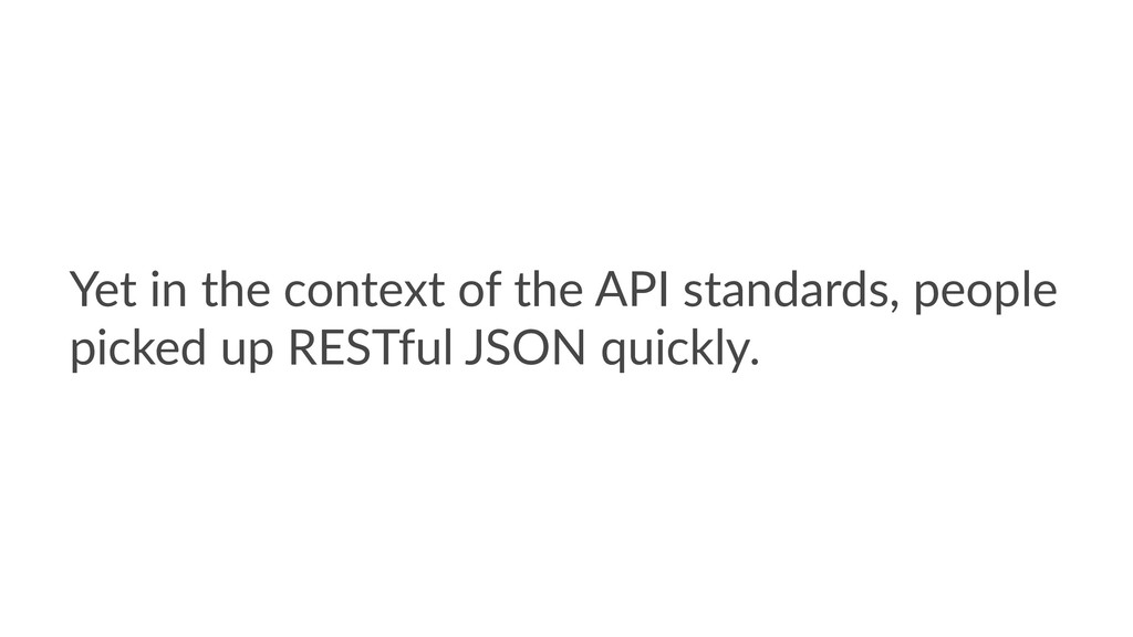 Yet in the context of the API standards, people...