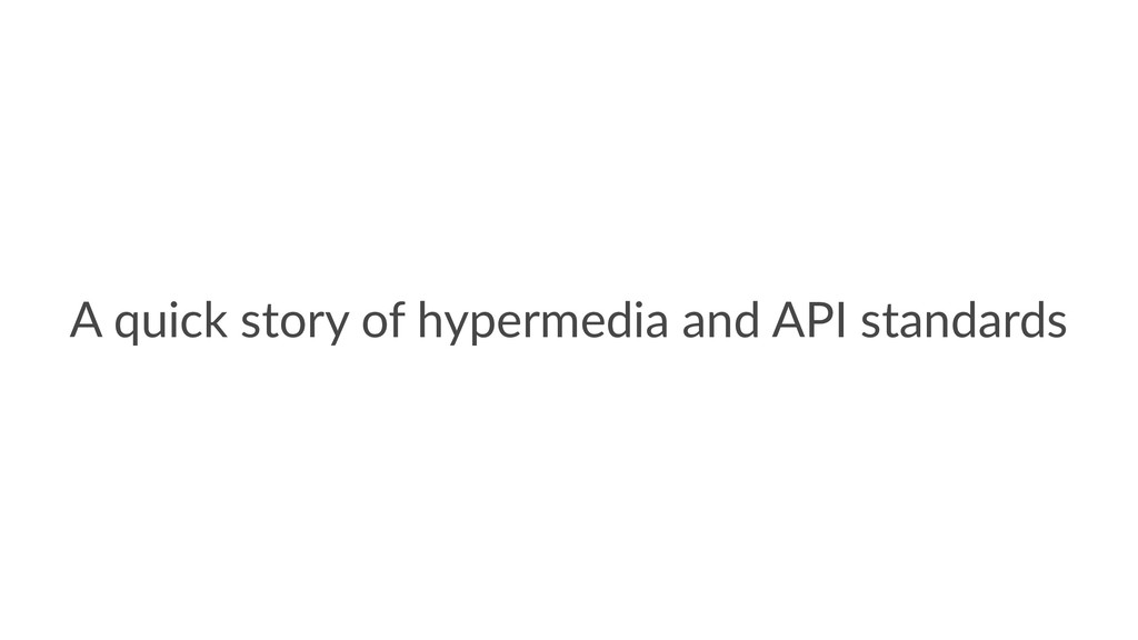 A quick story of hypermedia and API standards