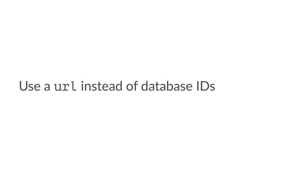Use a url instead of database IDs