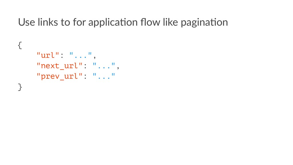 Use links to for applica0on flow like pagina0on ...