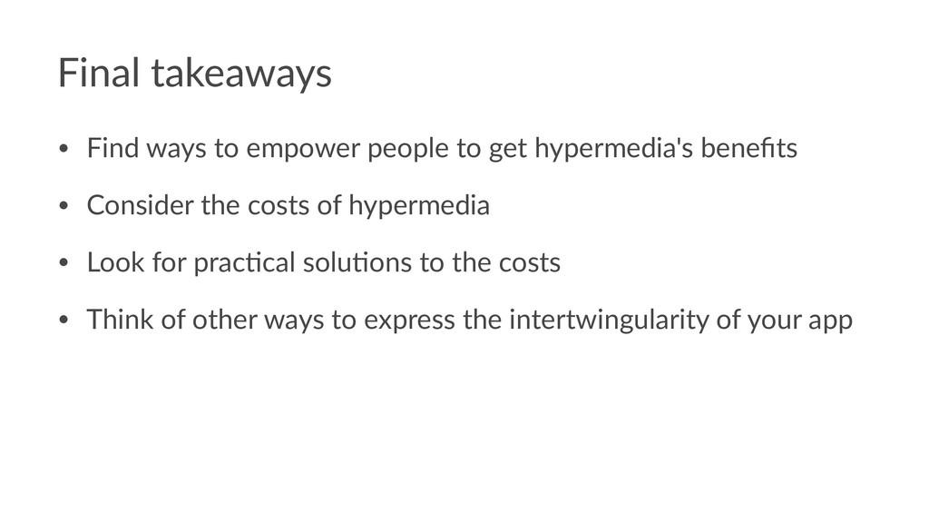 Final takeaways • Find ways to empower people t...