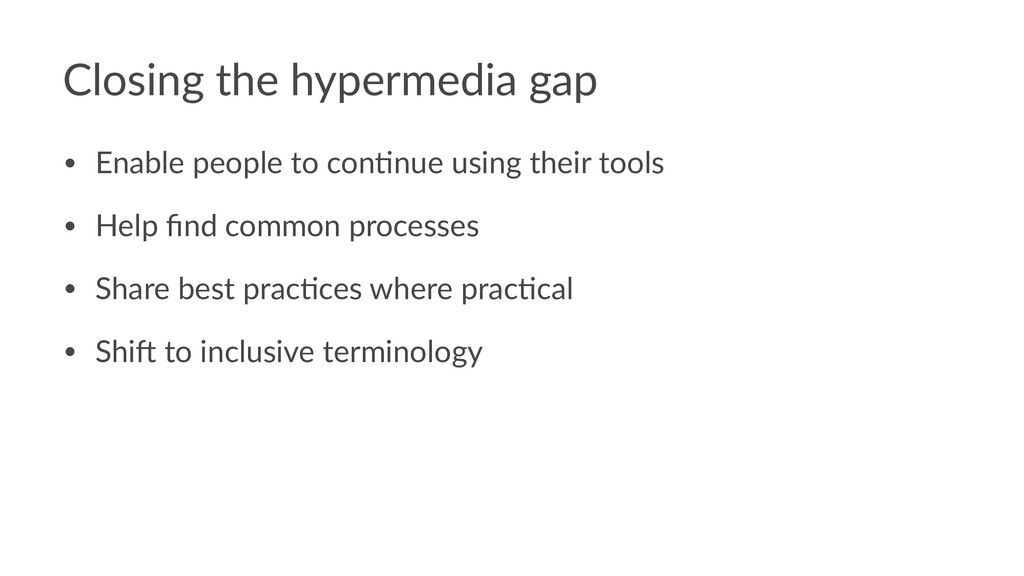 Closing the hypermedia gap • Enable people to c...