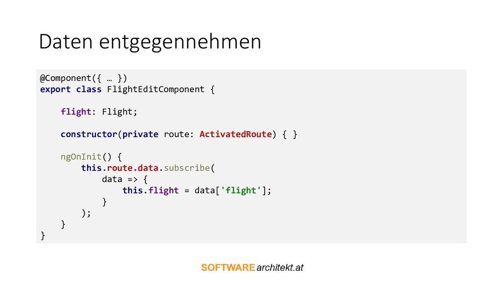 Daten entgegennehmen @Component({ … }) export c...