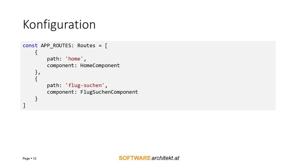 Konfiguration Page ▪ 12 const APP_ROUTES: Route...