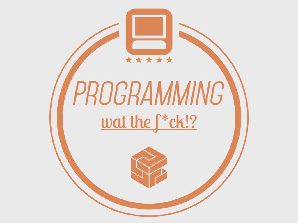 Programming wat the f*ck!?