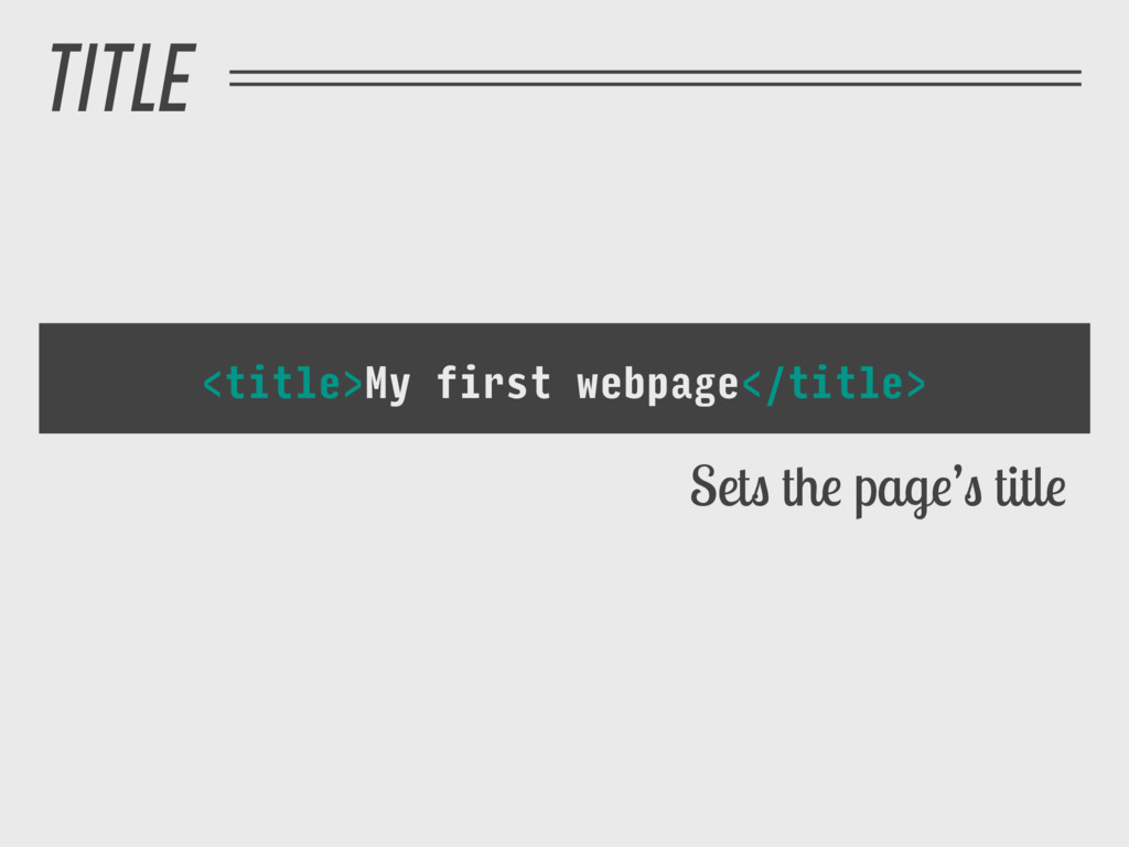 TITLE <title>My first webpage</title> Sets the ...