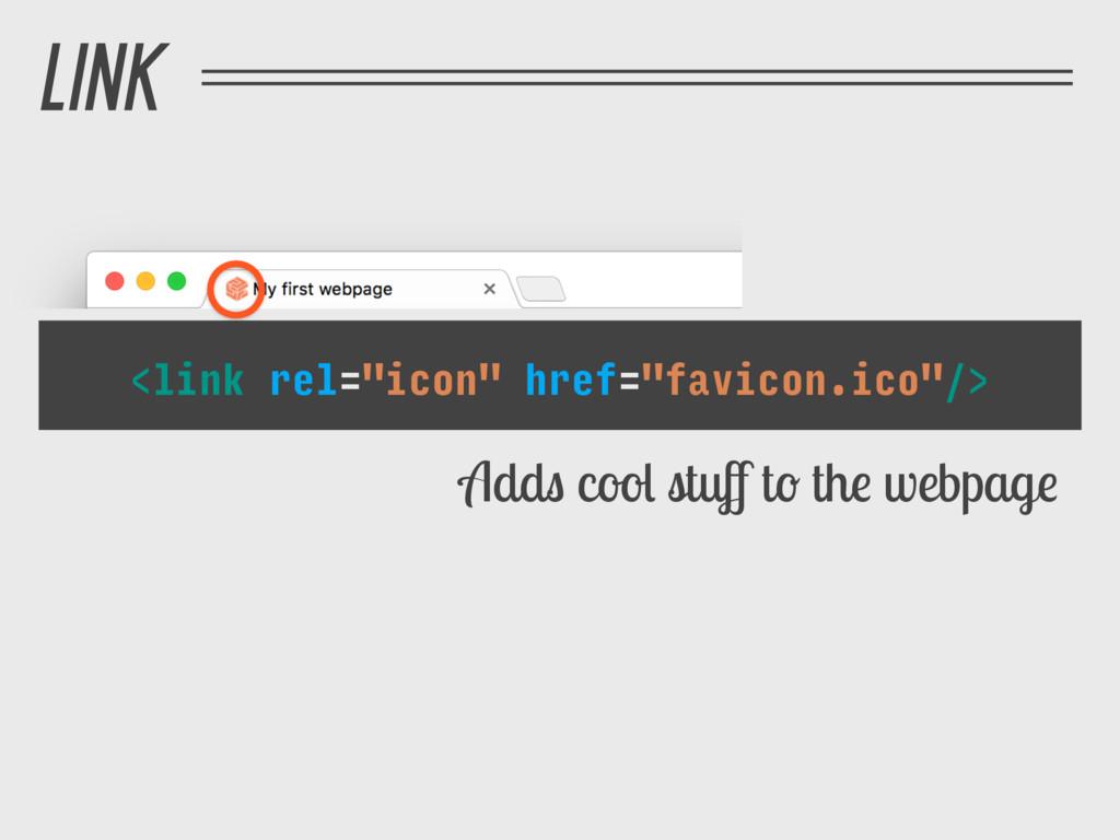 "<link rel=""icon"" href=""favicon.ico""/> Adds cool..."