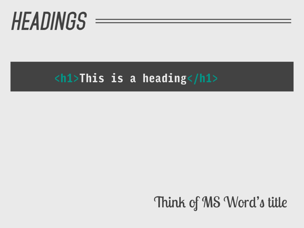 Think of MS Word's title <h1>This is a heading<...