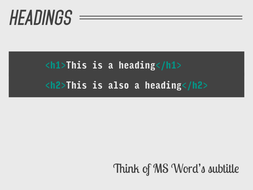 Think of MS Word's subtitle <h1>This is a headi...