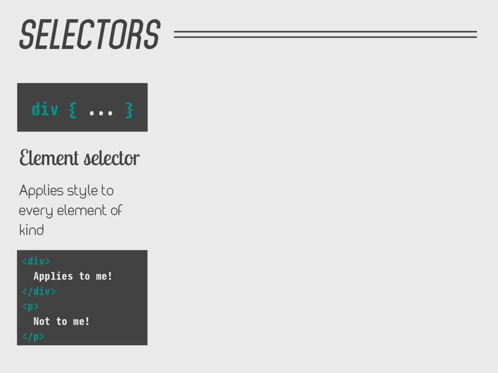 SELECTORS div { ... } Element selector Applies ...