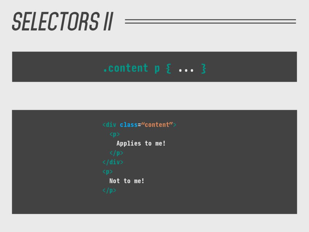 """SELECTORS II .content p { ... } <div class=""""con..."""