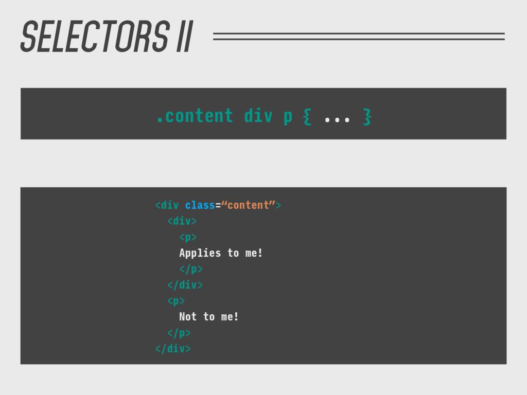 .content div p { ... } Element selector <div cl...