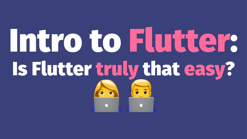 Intro to Flutter: Is Flutter truly that easy? !""