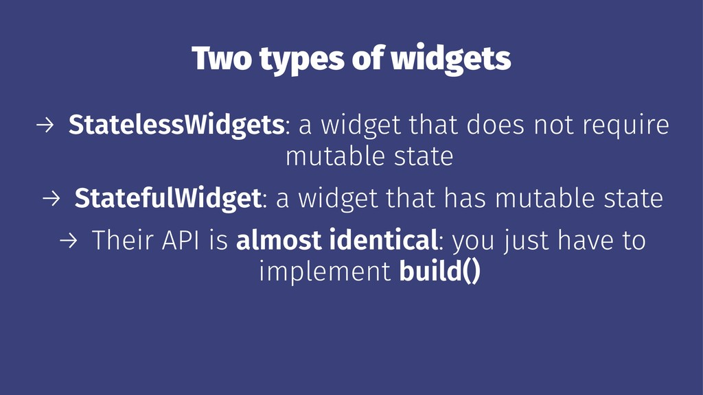 Two types of widgets → StatelessWidgets: a widg...