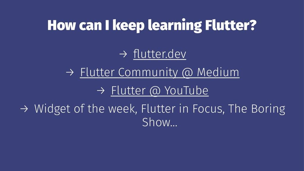How can I keep learning Flutter? → flutter.dev →...
