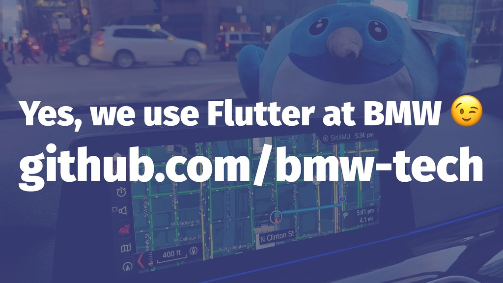 Yes, we use Flutter at BMW github.com/bmw-tech