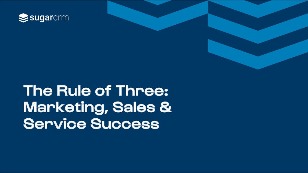 The Rule of Three: Marketing, Sales & Service S...