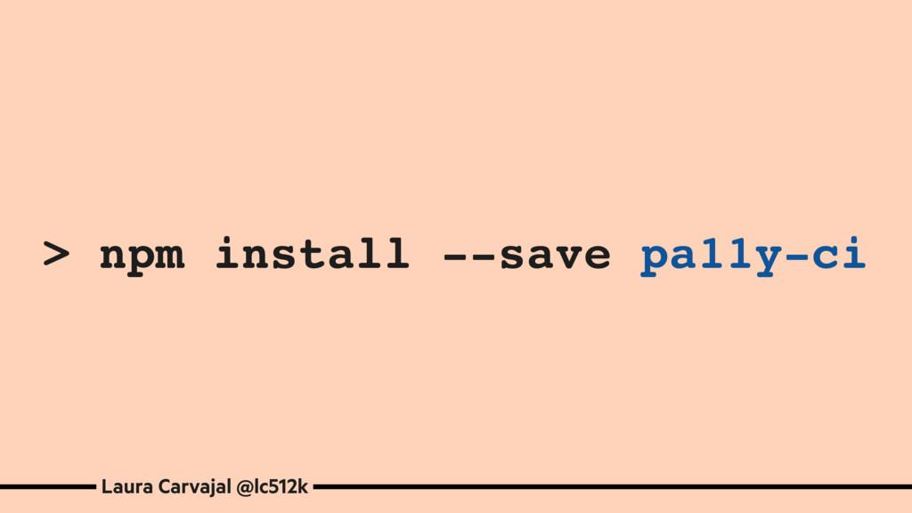 > npm install --save pa11y-ci Laura Carvajal @l...