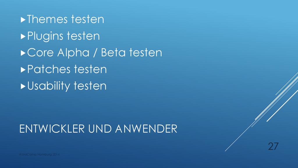 ENTWICKLER UND ANWENDER Themes testen Plugins...