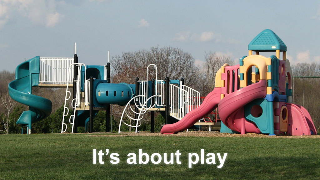 It's about play