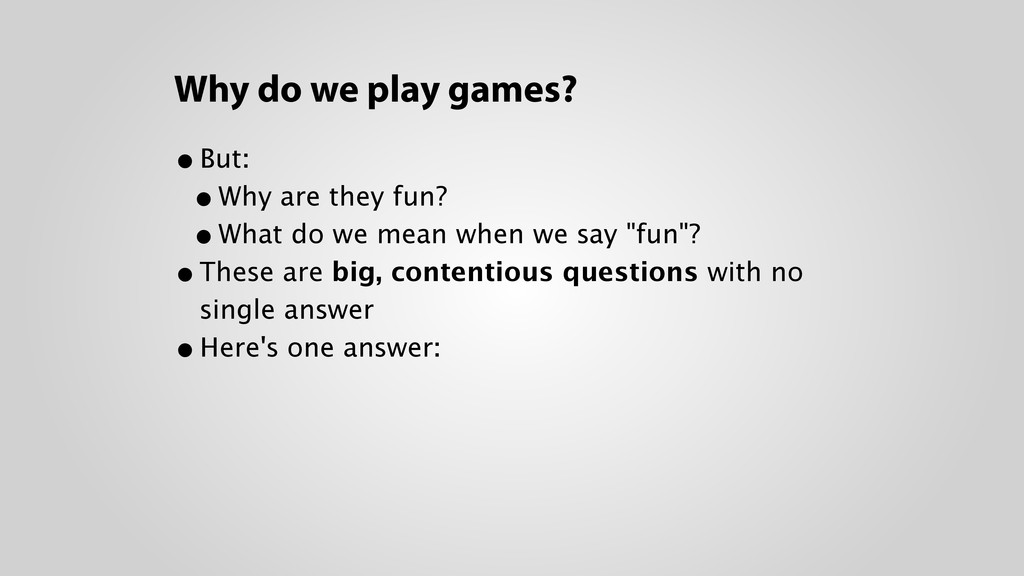 Why do we play games? •But: •Why are they fun?...