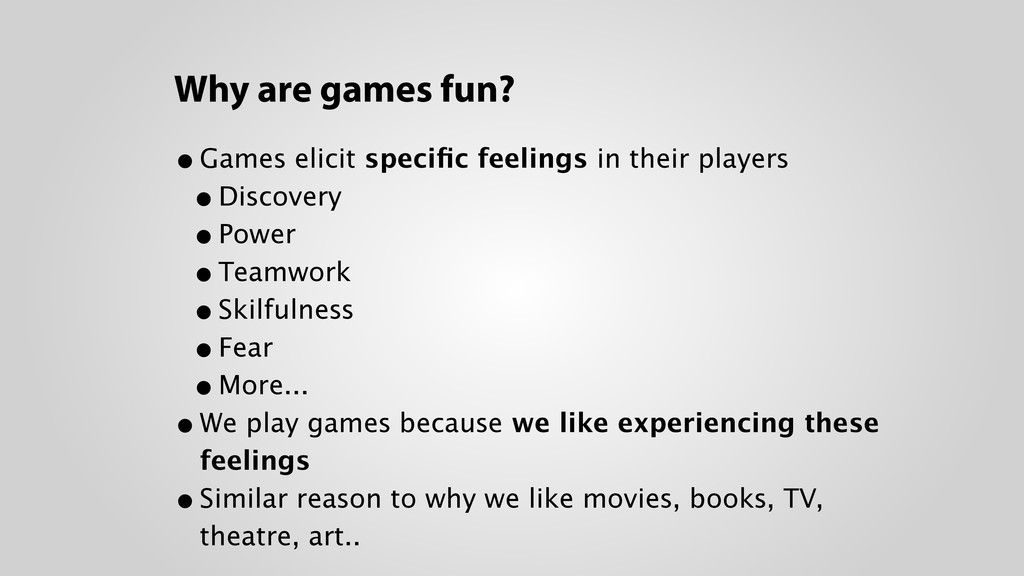 Why are games fun? •Games elicit specific feelin...
