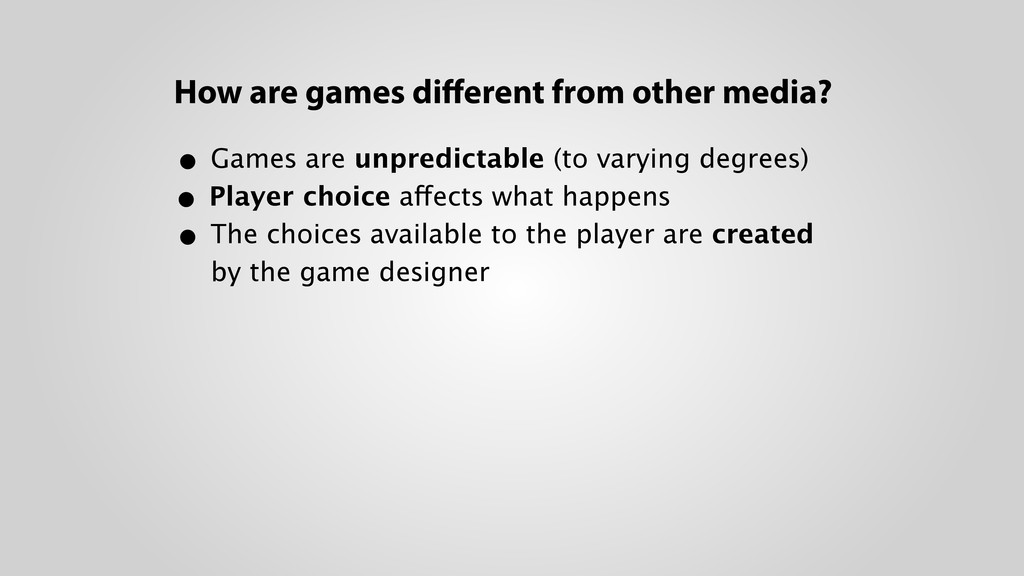 • Games are unpredictable (to varying degrees)...