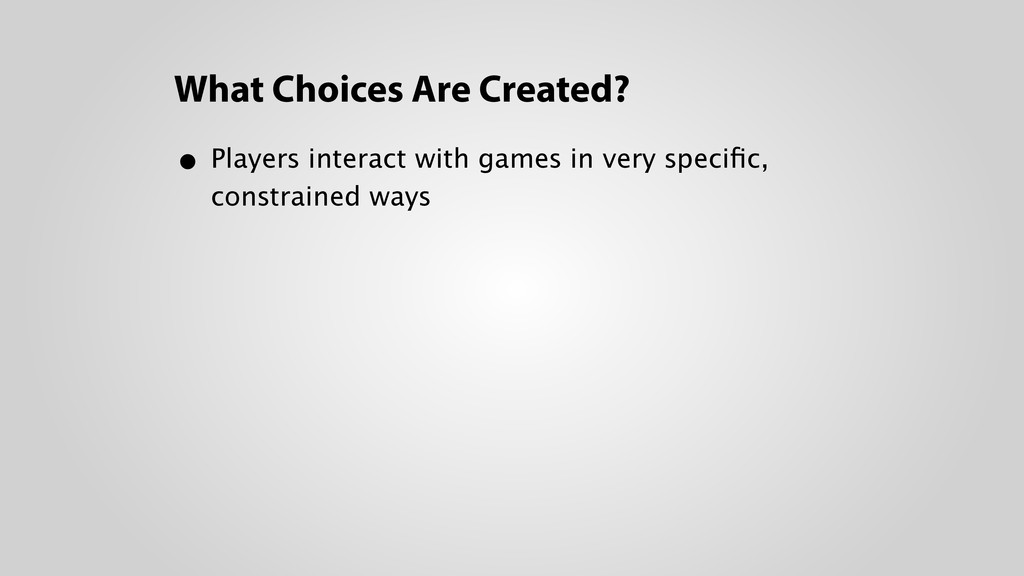 What Choices Are Created? • Players interact wi...
