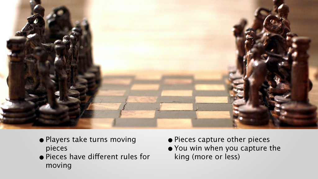 •Players take turns moving pieces •Pieces have...