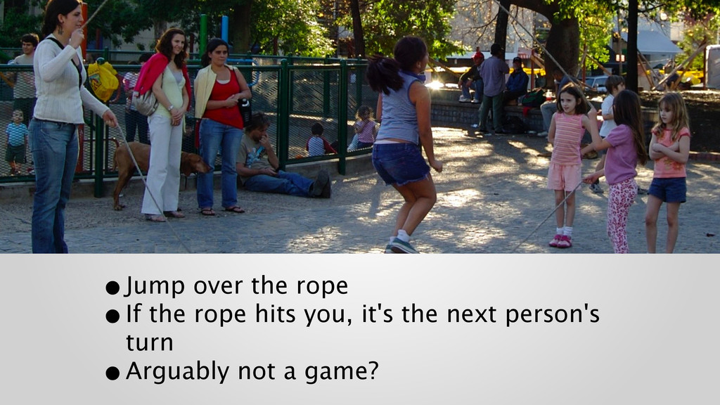 •Jump over the rope •If the rope hits you, it'...