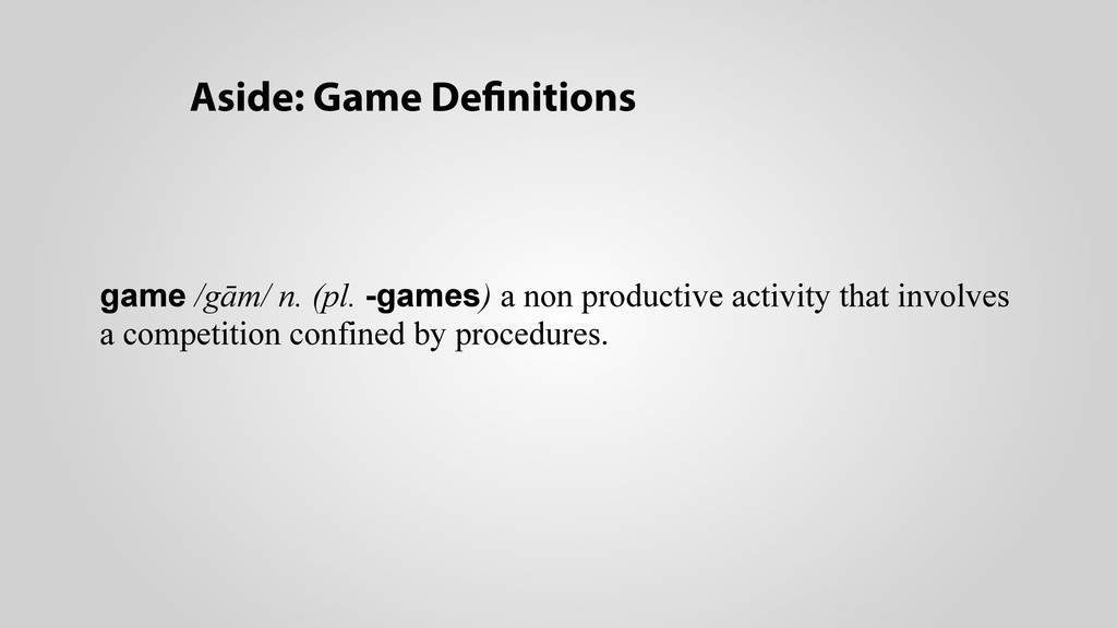 Aside: Game Definitions game /gām/ n. (pl. -gam...