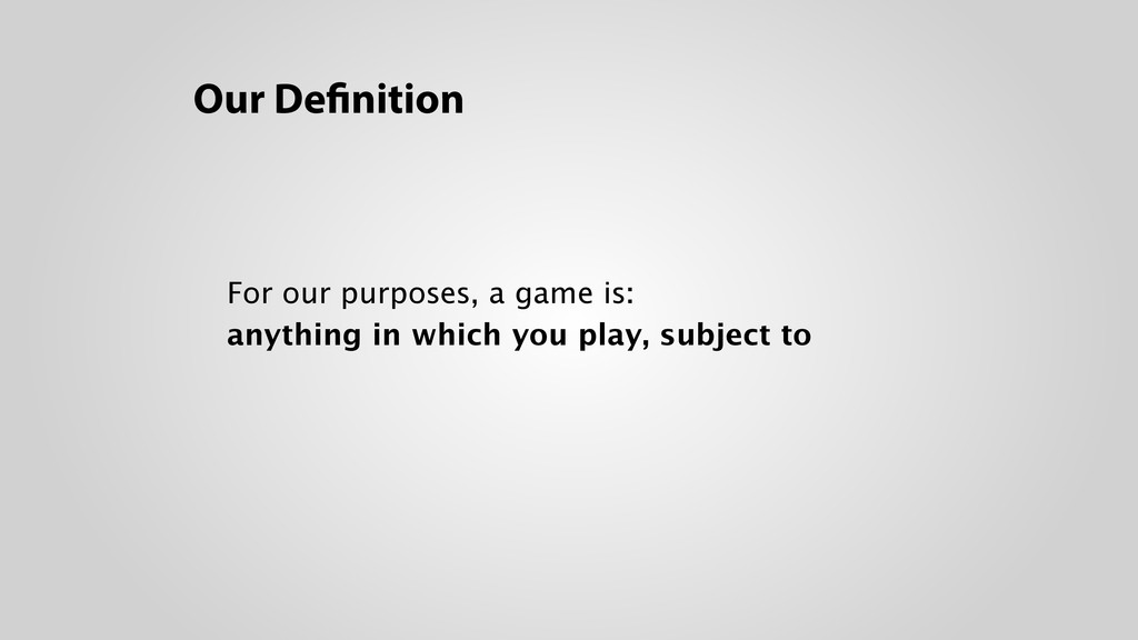 Our Definition For our purposes, a game is: an...