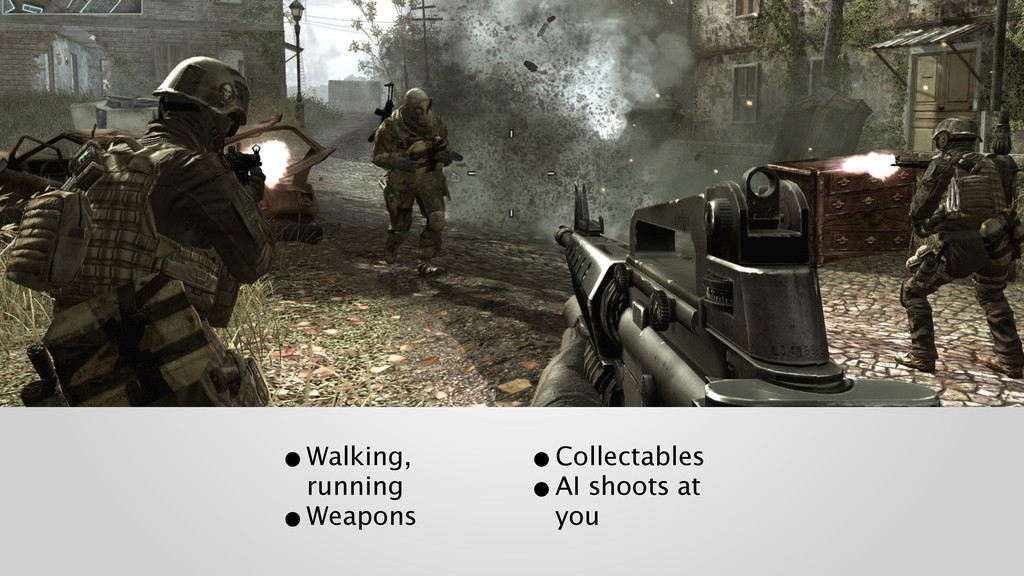 •Walking, running •Weapons •Collectables •AI...