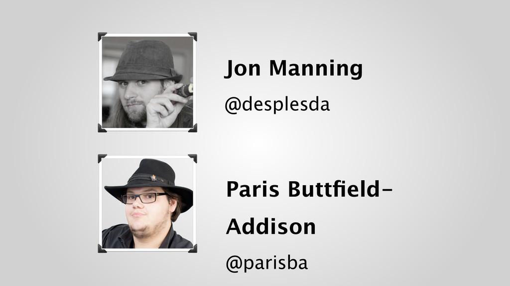 Jon Manning @desplesda Paris Buttfield- Addison...