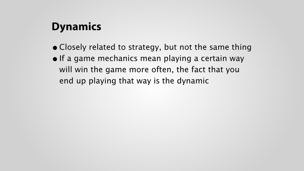 Dynamics •Closely related to strategy, but not ...