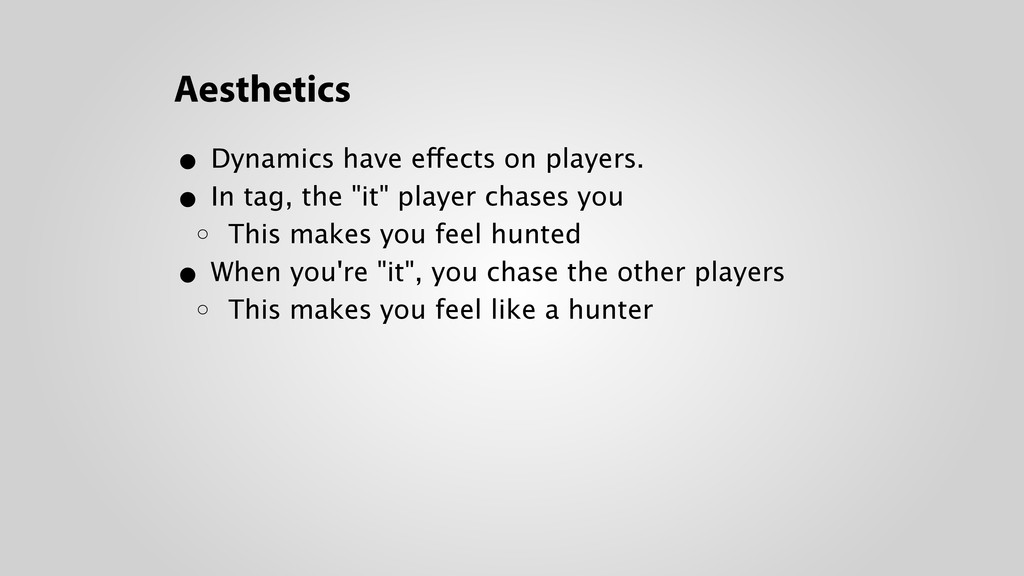 Aesthetics • Dynamics have effects on players....