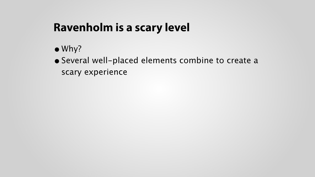 Ravenholm is a scary level •Why? •Several well...