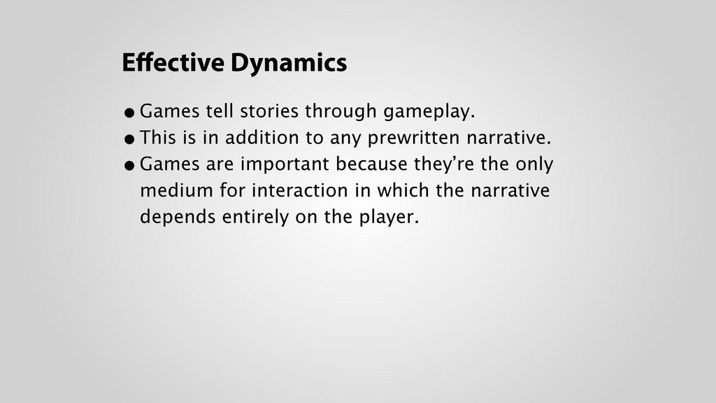 Effective Dynamics •Games tell stories through g...