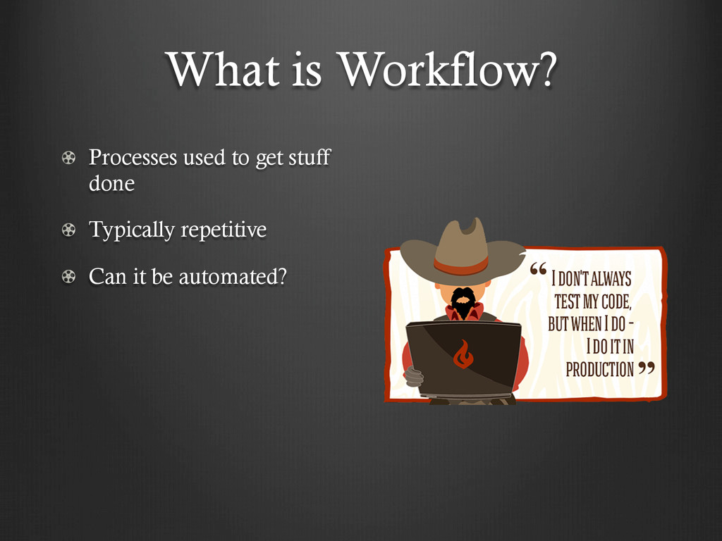 What is Workflow? !  Processes used to get stu...