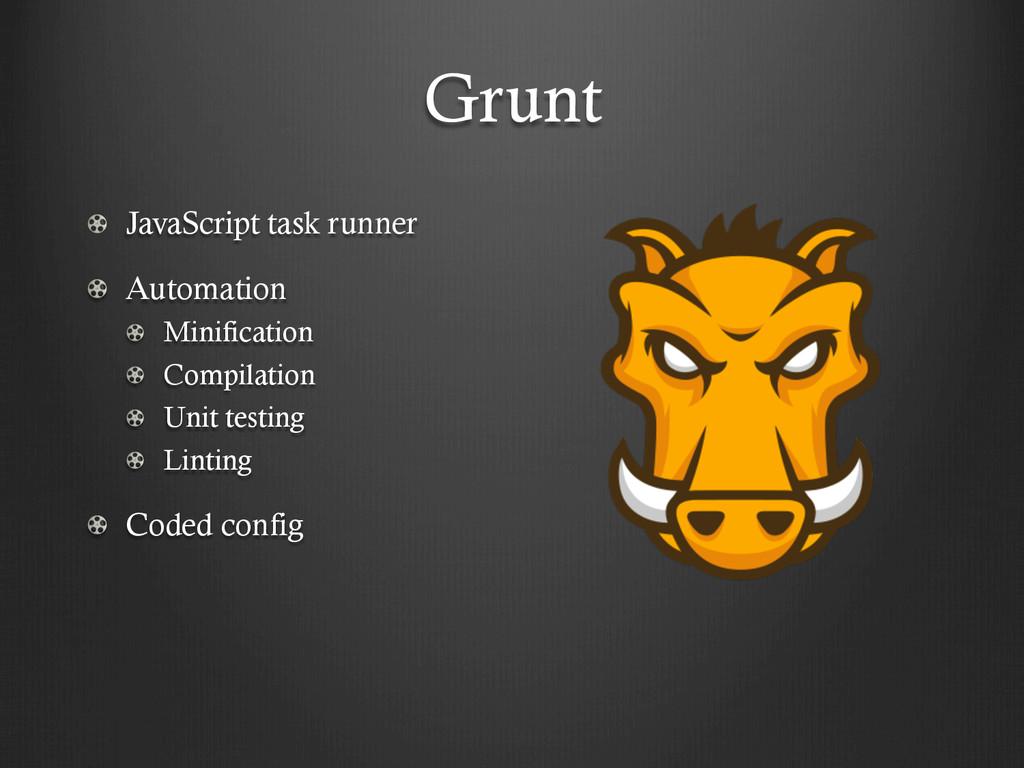 Grunt !  JavaScript task runner !  Automation...