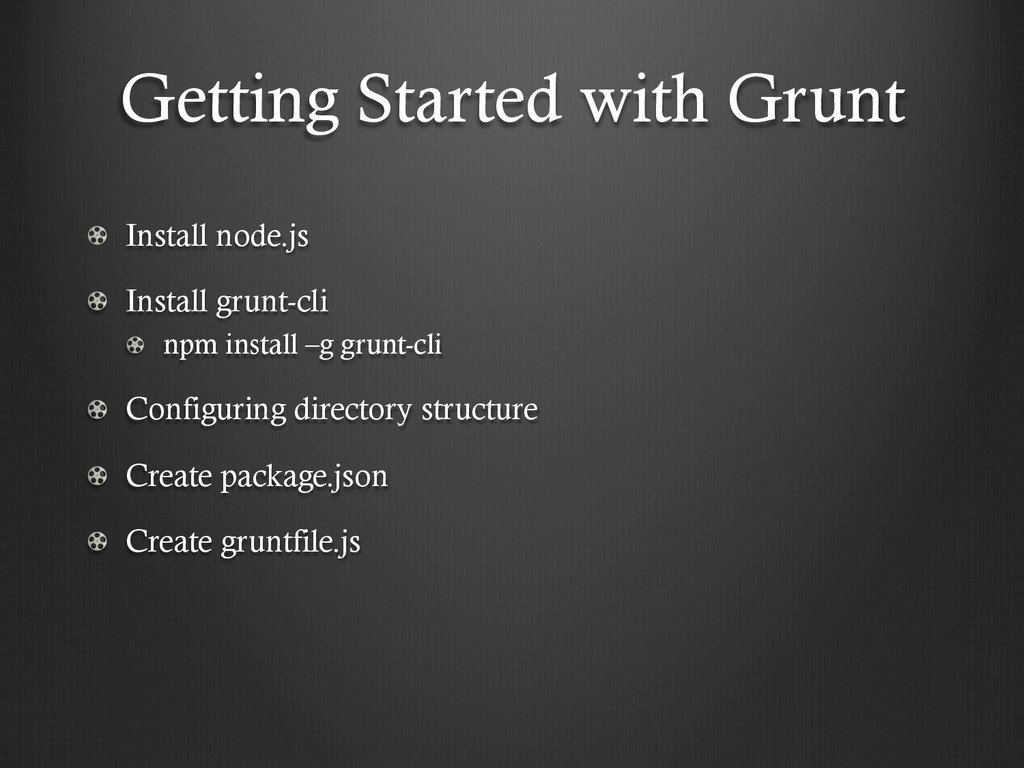 Getting Started with Grunt !  Install node.js ...
