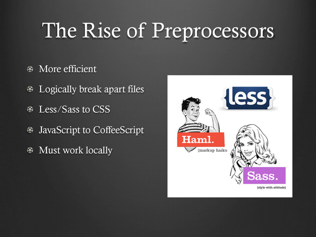 The Rise of Preprocessors !  More efficient ! ...