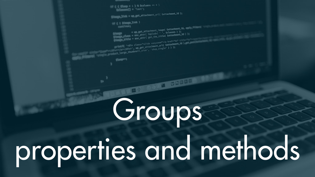 Groups properties and methods