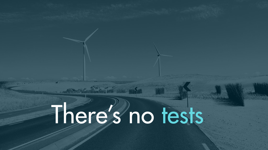 There's no tests