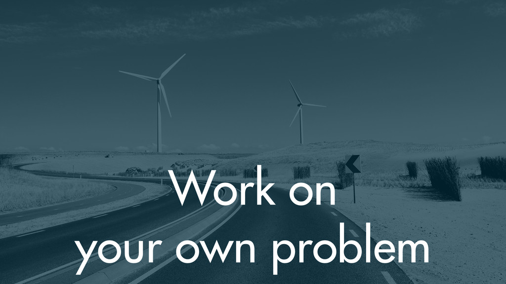 Work on your own problem