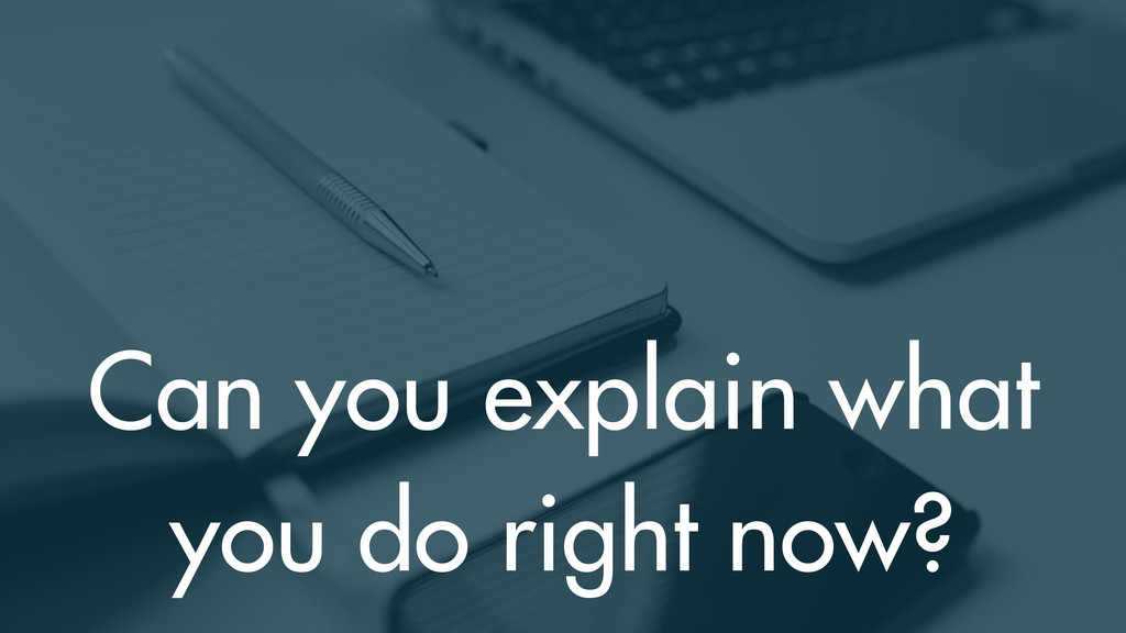 Can you explain what you do right now?