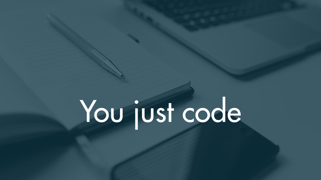 You just code