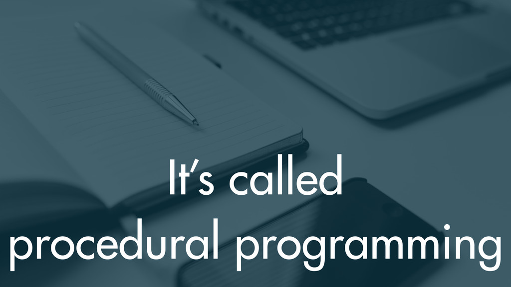 It's called procedural programming