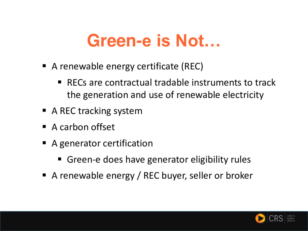 Green-e is Not… ▪ A renewable energy certificat...