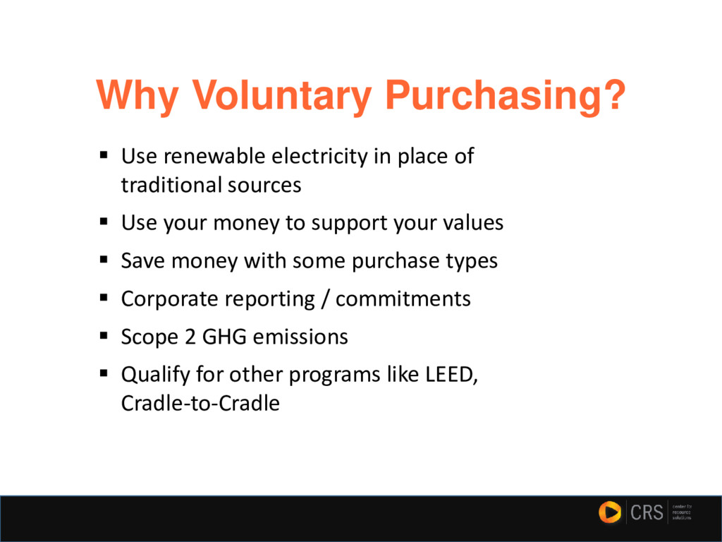 Why Voluntary Purchasing? ▪ Use renewable elect...